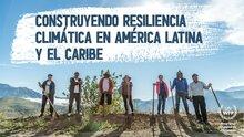 Construyendo Resiliencia Climática en América Latina y el Caribe